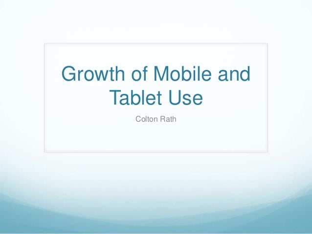 Growth of Mobile and Tablet Use Colton Rath
