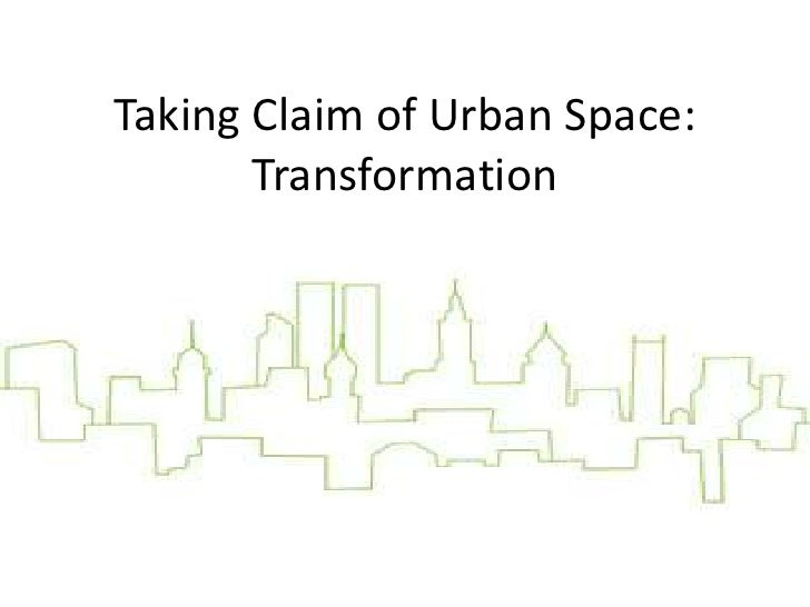 Taking Claim of Urban Space:Transformation<br />