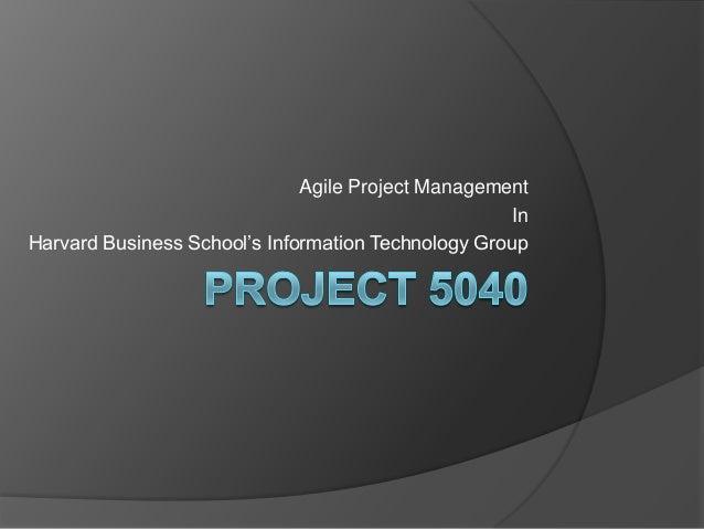 Agile Project Management                                                     InHarvard Business School's Information Techn...