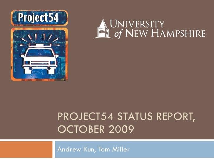 PROJECT54 STATUS REPORT, OCTOBER 2009 Andrew Kun, Tom Miller