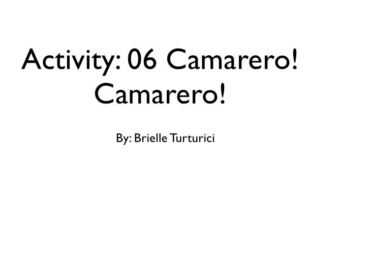 Activity: 06 Camarero!      Camarero!       By: Brielle Turturici