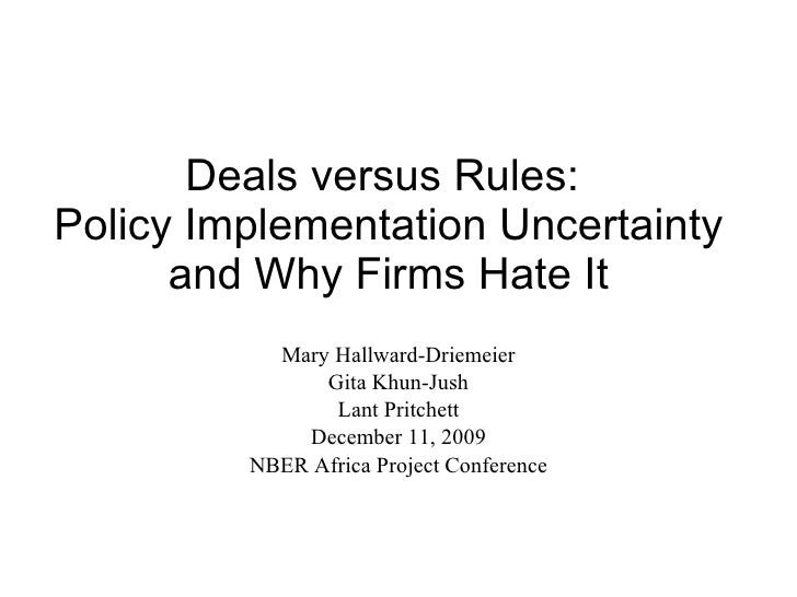 Deals versus Rules:  Policy Implementation Uncertainty and Why Firms Hate It Mary Hallward-Driemeier Gita Khun-Jush Lant P...