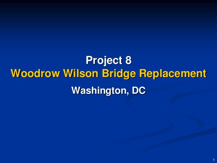 Project 8Woodrow Wilson Bridge Replacement          Washington, DC                                    1