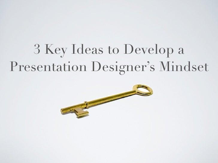 3 Key Ideas to Develop a Presentation Designer's Mindset
