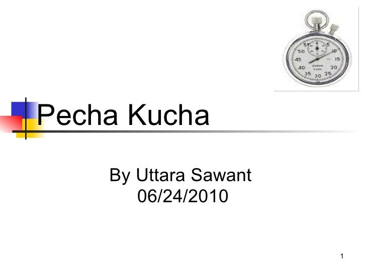 Pecha Kucha By Uttara Sawant  06/24/2010