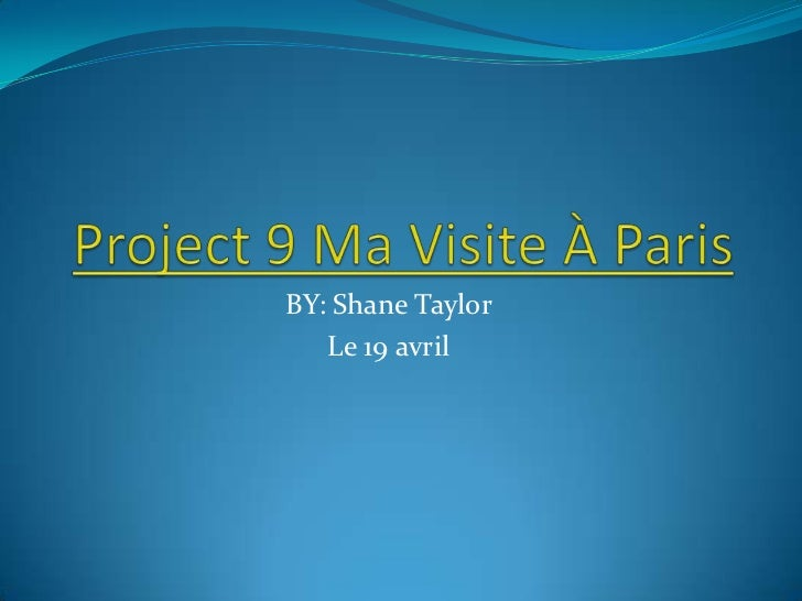 Project 9 Ma Visite À Paris<br />BY: Shane Taylor <br />Le 19 avril<br />
