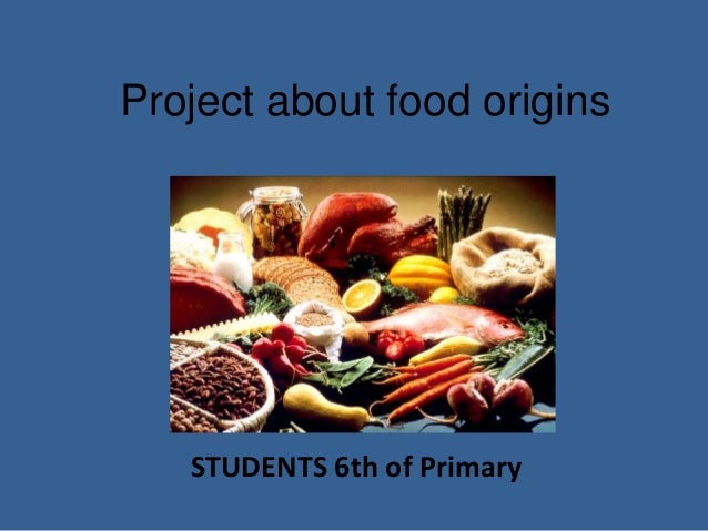 Project about food origins STUDENTS 6th of Primary