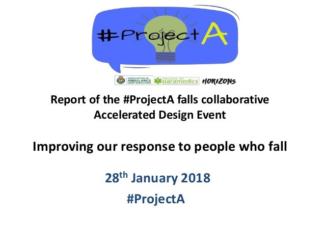 28th January 2018 #ProjectA Report of the #ProjectA falls collaborative Accelerated Design Event Improving our response to...