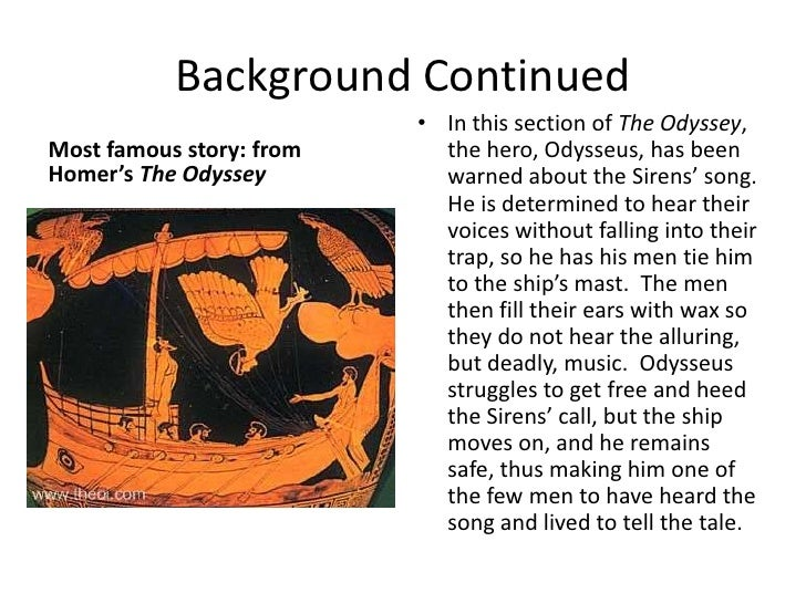 odyssey siren song They also appear in homer's odyssey there odysseus and his ship have to pass the siren's island so they will not hear the song of the sirens.