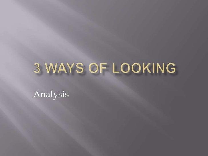3 ways of looking Analysis