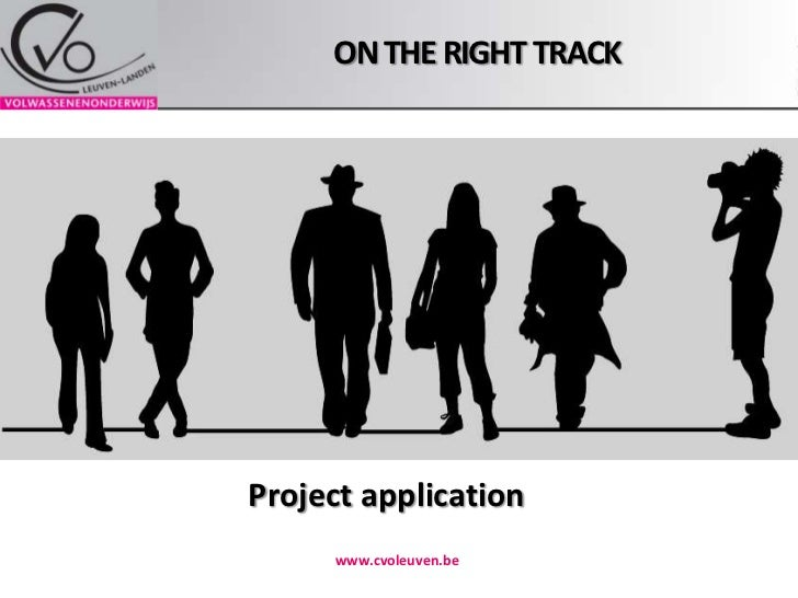 On the right track<br />www.cvoleuven.be<br />Project application<br />