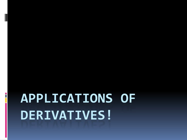Applications of Derivatives!<br />