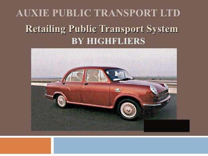 AUXIE PUBLIC TRANSPORT LTD Retailing Public Transport System  BY HIGHFLIERS