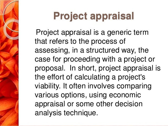 project appraisal The four-week project appraisal and risk management training program teaches financial, economic, stakeholder, and risk analysis and risk management through real and applied case studies, lectures and group discussions.