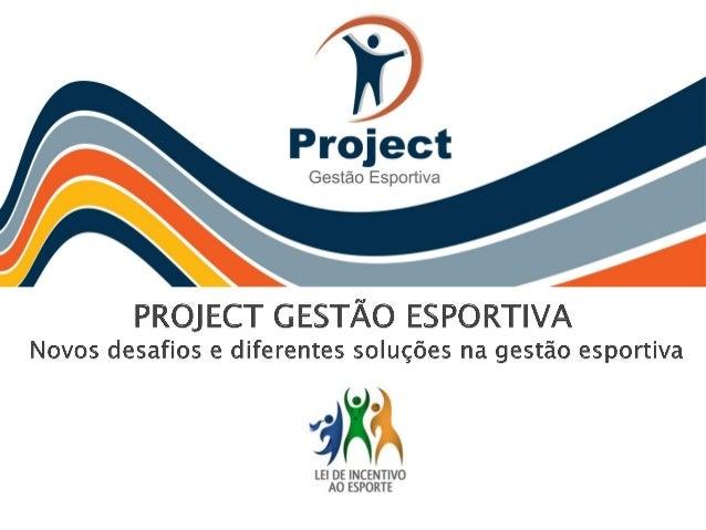    A Project Assessoria e Gestão Esportiva têm    como expertise elaborar e aprovar projetos    na modalidade de patrocín...
