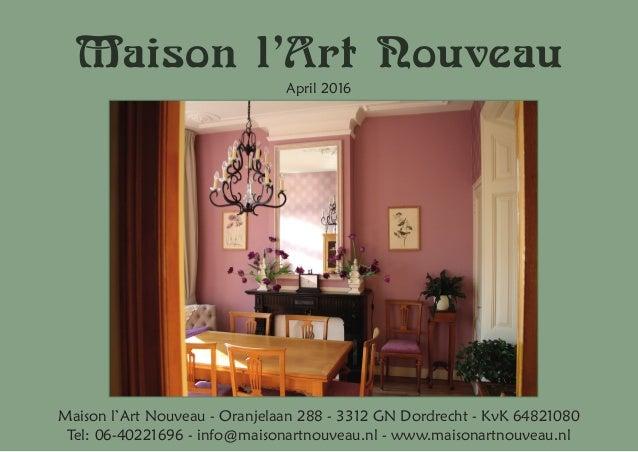 Maison l'Art Nouveau April 2016 Maison l'Art Nouveau - Oranjelaan 288 - 3312 GN Dordrecht - KvK 64821080 Tel: 06-40221696 ...
