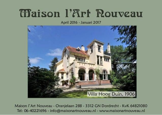 Maison l'Art Nouveau April 2016 - Januari 2017 Maison l'Art Nouveau - Oranjelaan 288 - 3312 GN Dordrecht - KvK 64821080 Te...