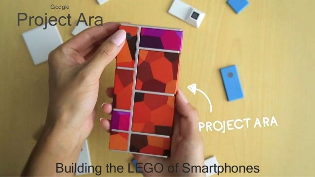 Google Project Ara Building the LEGO of Smartphones
