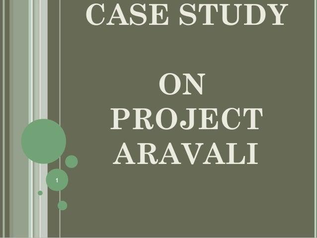 CASE STUDY ON PROJECT ARAVALI 1