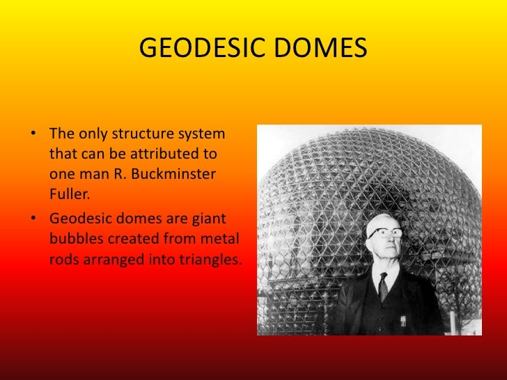 GEODESIC DOMES<br />The only structure system that can be attributed to one man R. Buckminster Fuller.<br />Geodesic domes...