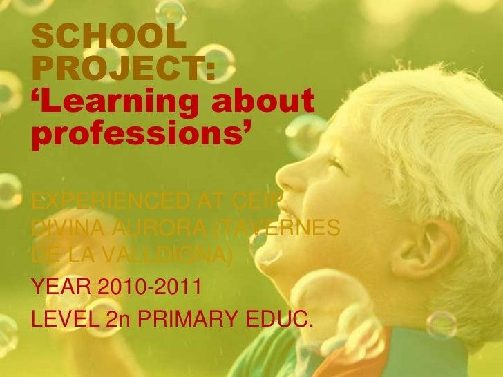 SCHOOL PROJECT: 'Learningaboutprofessions'<br />EXPERIENCED AT CEIP DIVINA AURORA (TAVERNES DE LA VALLDIGNA)<br />YEAR 201...
