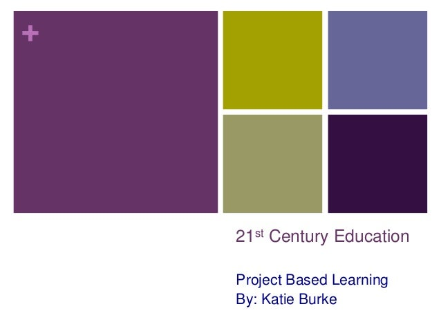 +21st Century EducationProject Based LearningBy: Katie Burke
