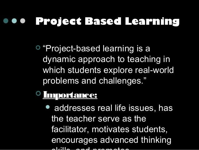 """Project Based Learning   """"Project-based learning is a dynamic approach to teaching in which students explore real-world p..."""