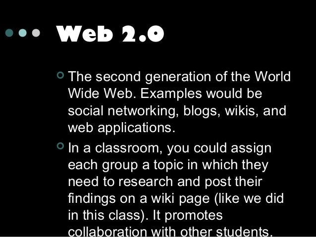 Web 2.0 The second generation of the World Wide Web. Examples would be social networking, blogs, wikis, and web applicatio...