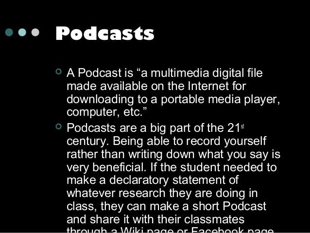 """Podcasts     A Podcast is """"a multimedia digital file made available on the Internet for downloading to a portable media ..."""