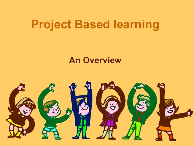 Project Based learning  An Overview
