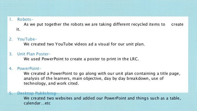 1. Robots- As we put together the robots we are taking different recycled items to create it. 2. YouTube- We created two Y...