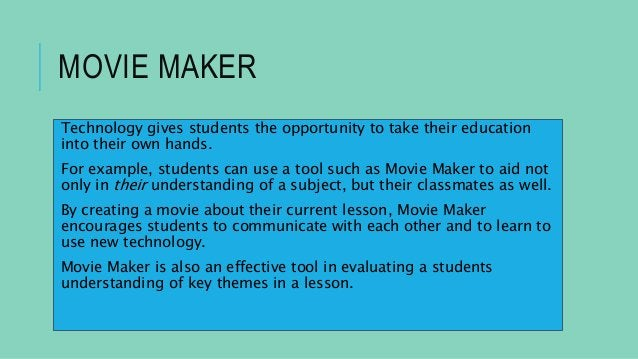 MOVIE MAKER Technology gives students the opportunity to take their education into their own hands. For example, students ...