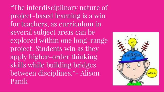 """""""The interdisciplinary nature of project-based learning is a win for teachers, as curriculum in several subject areas can ..."""