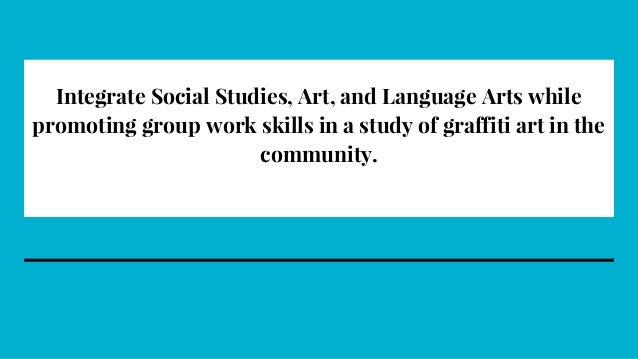 Integrate Social Studies, Art, and Language Arts while promoting group work skills in a study of graffiti art in the commu...