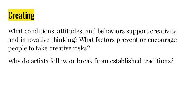 Creating What conditions, attitudes, and behaviors support creativity and innovative thinking? What factors prevent or enc...