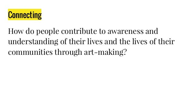 Connecting How do people contribute to awareness and understanding of their lives and the lives of their communities throu...