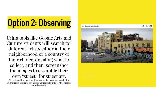 Option 2: Observing Using tools like Google Arts and Culture students will search for different artists either in their ne...