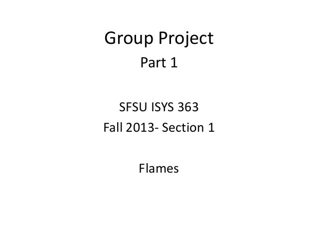 Group Project Part 1 SFSU ISYS 363 Fall 2013- Section 1 Flames