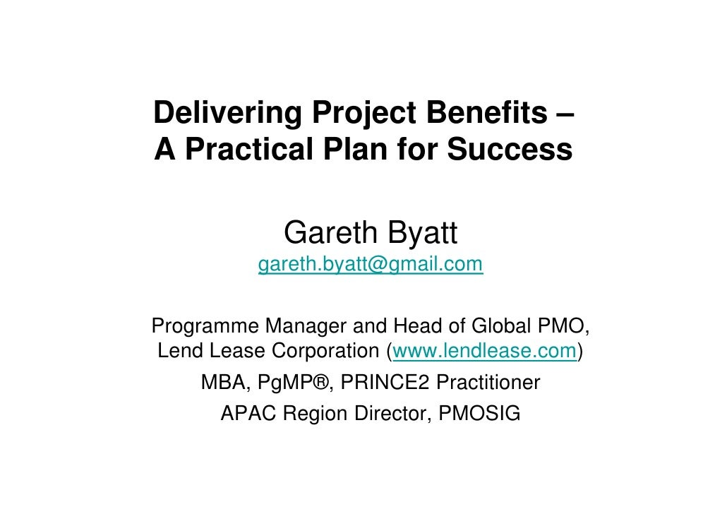 Delivering Project Benefits – A Practical Plan for Success              Gareth Byatt           gareth.byatt@gmail.com   Pr...