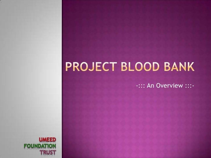PROJECT BLOOD BANK<br />-::: An Overview :::-<br />UMEED<br />FOUNDATION<br />TRUST<br />
