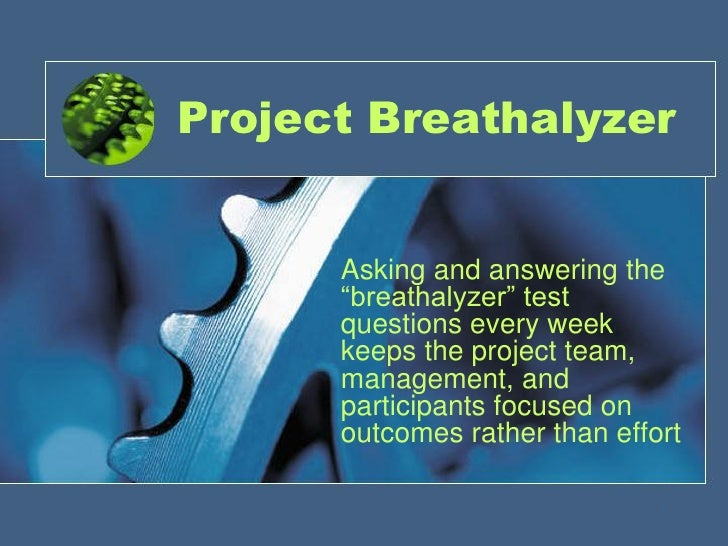 "Project Breathalyzer      Asking and answering the      ""breathalyzer"" test      questions every week      keeps the proje..."