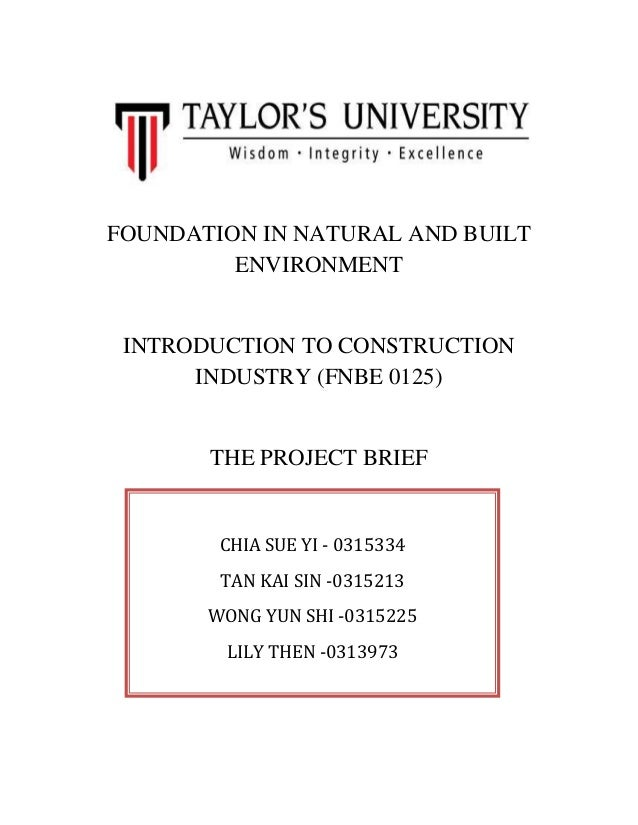 FOUNDATION IN NATURAL AND BUILT ENVIRONMENT INTRODUCTION TO CONSTRUCTION INDUSTRY (FNBE 0125) THE PROJECT BRIEF CHIA SUE Y...