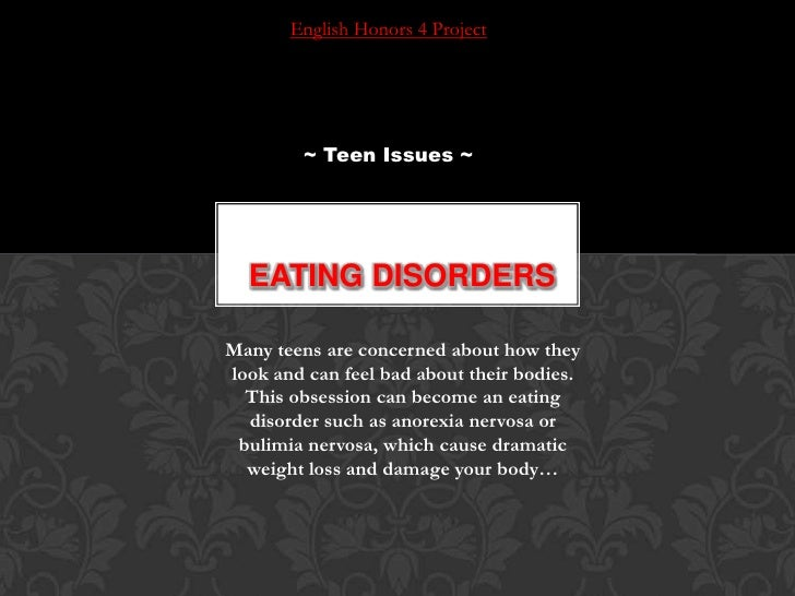 English Honors 4 Project<br />~ Teen Issues ~<br />Eating disorders<br />Many teens are concerned about how they look and ...