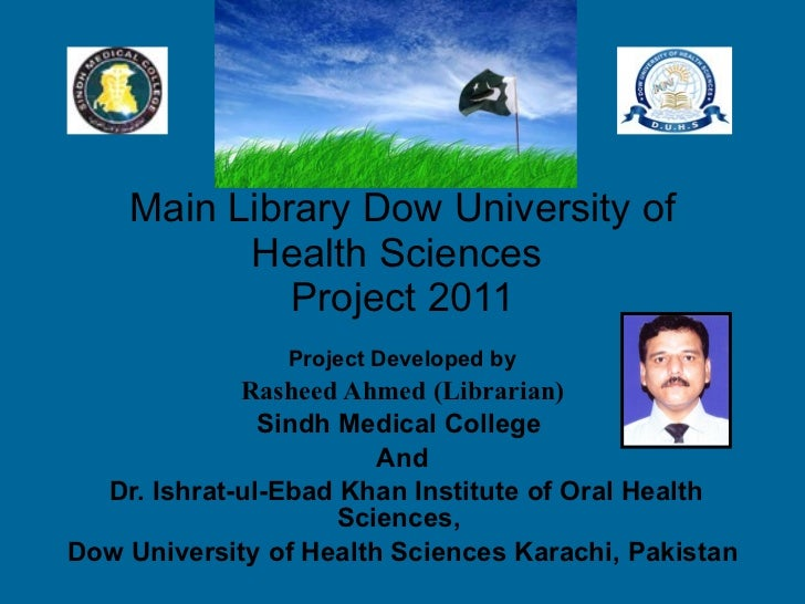 Main Library Dow University of Health Sciences  Project 2011 Project Developed by Rasheed Ahmed (Librarian)   Sindh Medica...