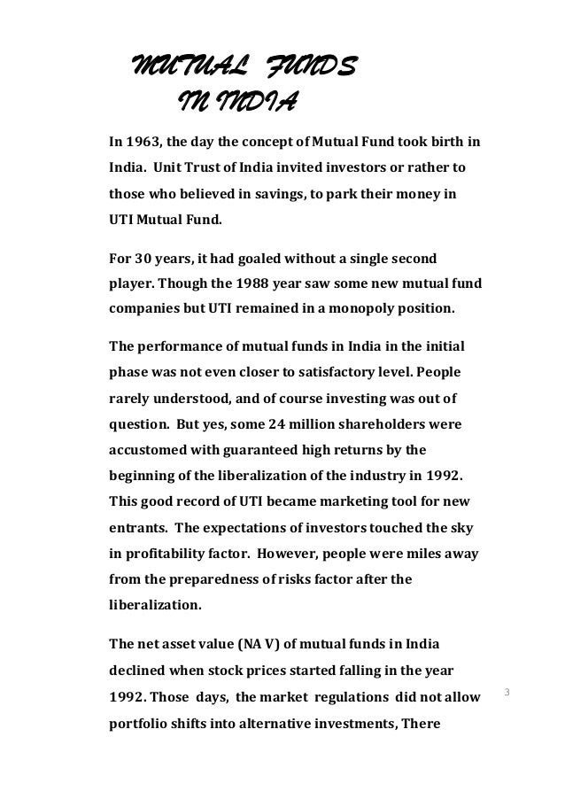MUTUAL FUNDS     IN INDIAIn 1963, the day the concept of Mutual Fund took birth inIndia. Unit Trust of India invited inves...