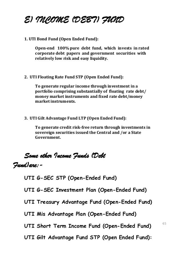 E) INCOME (DEBT) FUND   1. UTI Bond Fund (Open Ended Fund):        Open-end 100% pure debt fund, which invests in rated   ...