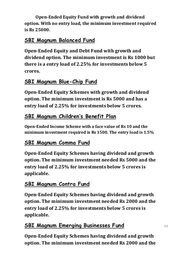 Open-Ended Equity Fund with growth and dividendoption. With no entry load, the minimum investment requiredis Rs 25000.SBI ...