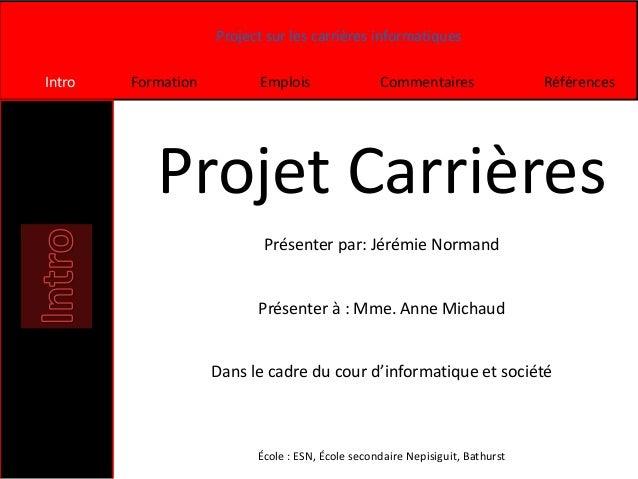 Project sur les carrières informatiques Intro Formation Emplois Commentaires Références Projet Carrières Présenter par: Jé...