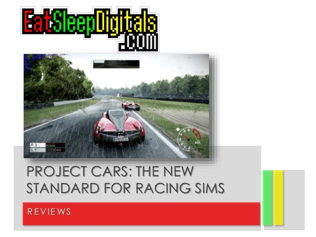 RE VI E WS PROJECT CARS: THE NEW STANDARD FOR RACING SIMS