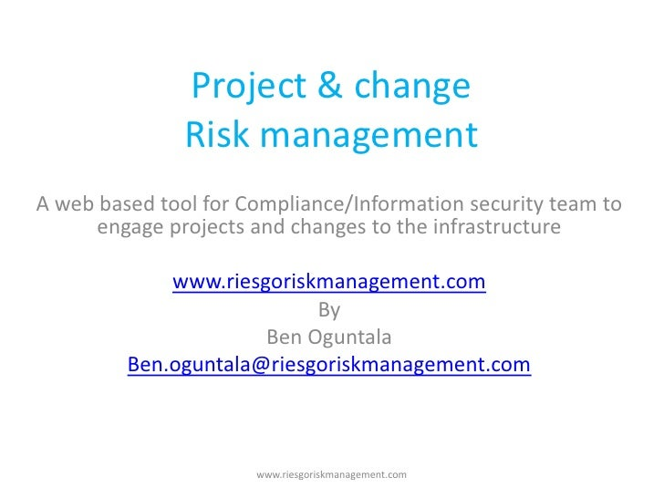 Project & change                Risk management A web based tool for Compliance/Information security team to       engage ...